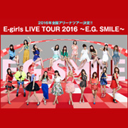 E-girls LIVE TOUR 2016 〜E.G SMILE〜