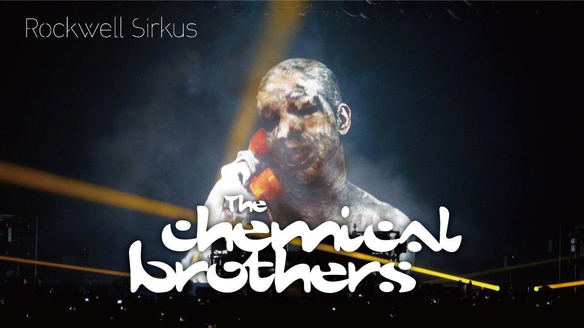 ケミカルブラザーズ ~The Rockwell Sirkus~