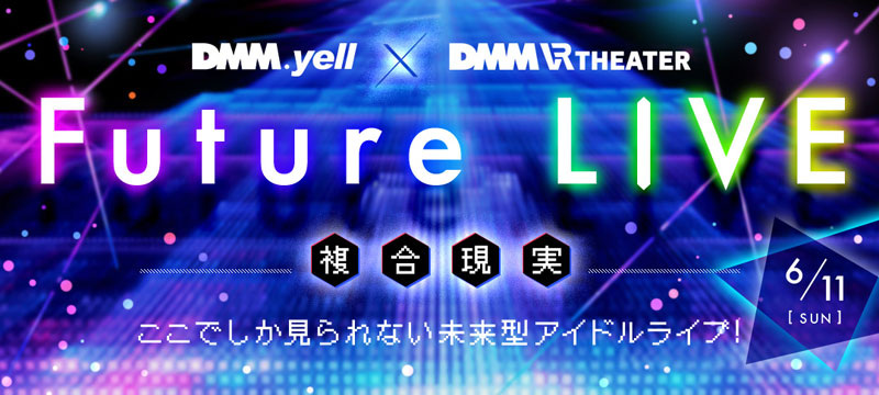 DMM.yell×DMM VR THEATER Future LIVE〜複合現実〜