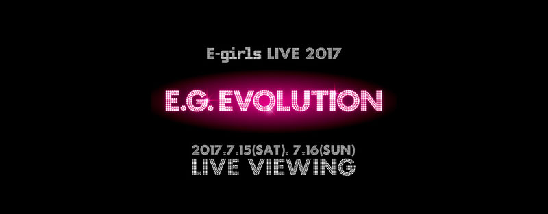 E-girls LIVE 2017 ~E.G. EVOLUTION~ LIVE VIEWING