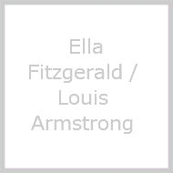 Ella Fitzgerald / Louis Armstrong