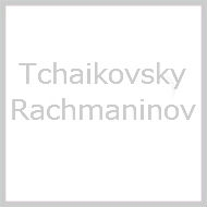 チャイコフスキー、ラフマニノフ