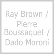 Ray Brown / Pierre Boussaquet / Dado Moroni