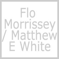 Flo Morrissey / Matthew E White