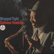 WRAPPED TIGHT Coleman Hawkins