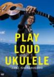 Play Loud Ukulele
