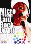 Micro Presents Laid Back Live!!