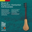 Music Of Kyrgyzstan : Kambarkan Folk Ensemble