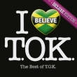 I Believe-Deluxe Edition The Best Of T.O.K.