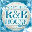 Party Hits -R&B House-Splash Mixed By Dj Hiroki