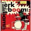 Jerk Boom! Bam!: Greasy Rhythm & Soul Party Vol.1