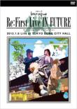 Re:First Live IN FUTURE 2012.1.6 Live at TOKYO DOME CITY HALL