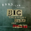 Big Beautiful Dark And Scary: Bang On A Can All-stars