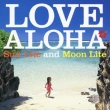 Love Aloha-Sunlite And Moonlite