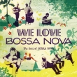 We Love Bossa Nova-Best Of Bossa Nova-