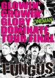 GLOWIN' GROWIN' GLORY DOMINATE TOUR FINAL
