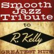 Smooth Jazz Tribute To R.Kelly