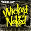 Wicked And Naked TOTALFAT