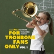 For Trombone Fans Only