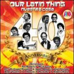 Our Latin Thing: Nuestra Cosa -40 Aniversario