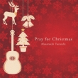 Pray For Christmas -Seiya He Izanau Guitar No Shirabe-