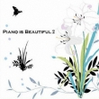 Piano Is Beautiful 2