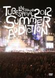 TUBE Live Around Special 2012 -SUMMER ADDICTION-