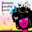 Fantastic parallel world