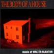 The Body Of A House: Baley / Kiev Camerata New World Brass Quintet Etc