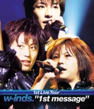 w-inds.1st Live Tour 1st message