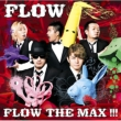 FLOW THE MAX!!! (+DVD)[First Press Limited Edition]