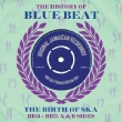 History Of Blue Beat: Birth Of Ska Bb51-bb75, A & B Sides
