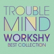 Workshy Best Collection Trouble Mind