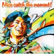 Nice catch the momentIy (CD+DVD)z