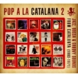 Pop A La Catalana 2: Jazz, Bossa & Groovy Sounds From Catalunya