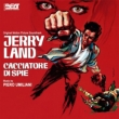 Jerry Land Cacciatore Di Spie (Ltd)