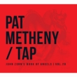 Tap: John Zorn's Book Of Angels, Vol.20 Pat Metheny