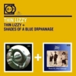 2 For 1: Thin Lizzy / Shades Of A Blue Orphanage