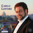 Carlo Lepore Non Solo Buffo -Rossini, Verdi, Mozart Opera Arias, etc