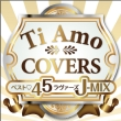 Ti Amo �`Best 45 Lovers Voices DJ Mix Edition�`