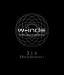 w-inds.10th Anniversary 314 [Three Fourteen]