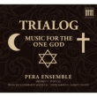 Trialog -Music for the One God : Pera Ensemble