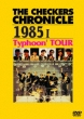 THE CHECKERS CHRONICLE 1985 I Typhoon�f TOUR
