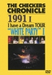 THE CHECKERS CHRONICLE 1991 I I have a Dream TOUR �gWHITE PARTY I�h