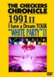 THE CHECKERS CHRONICLE 1991 II I have a Dream TOUR �gWHITE PARTY II�h