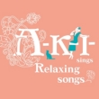 A-K-I-Sings Relaxing Songs