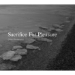 Sacrifice For Pleasure