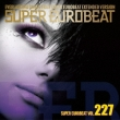 Super Eurobeat Vol.227 Extended Version