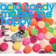 Acid Candy Makes Me Happy