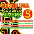 Songs For Reggae Lovers 5